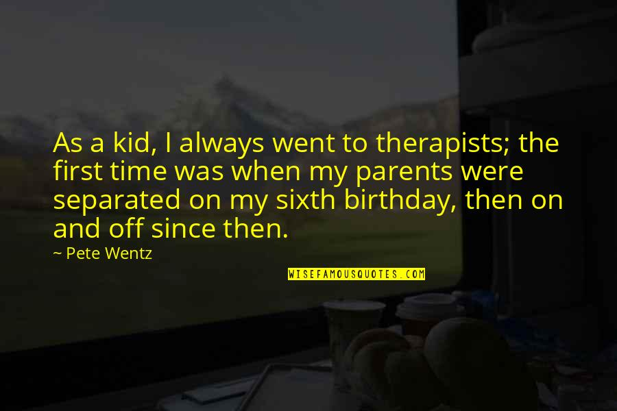 There's Always A First Time Quotes By Pete Wentz: As a kid, I always went to therapists;