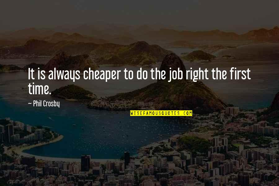 There's Always A First Time Quotes By Phil Crosby: It is always cheaper to do the job