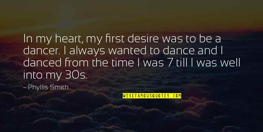 There's Always A First Time Quotes By Phyllis Smith: In my heart, my first desire was to