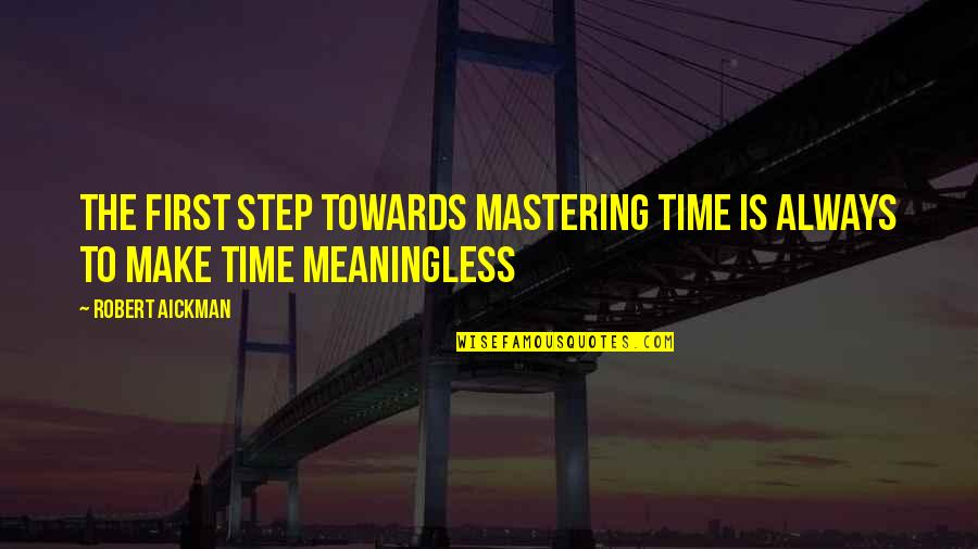 There's Always A First Time Quotes By Robert Aickman: The first step towards mastering time is always