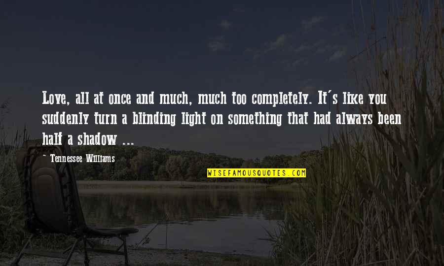 There's Always A First Time Quotes By Tennessee Williams: Love, all at once and much, much too