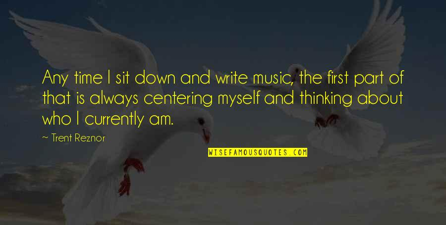 There's Always A First Time Quotes By Trent Reznor: Any time I sit down and write music,