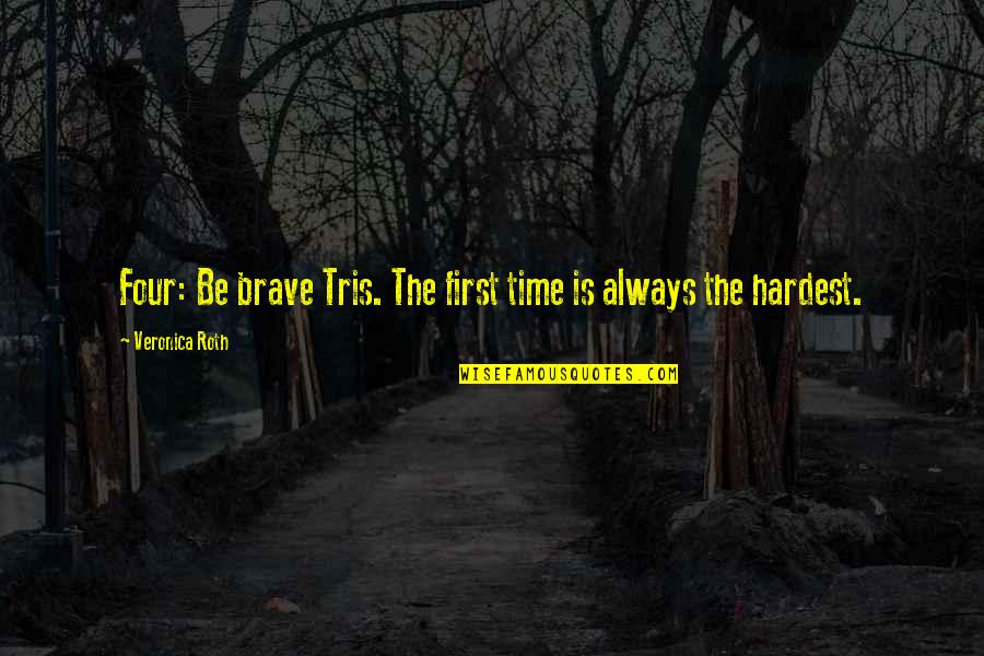 There's Always A First Time Quotes By Veronica Roth: Four: Be brave Tris. The first time is