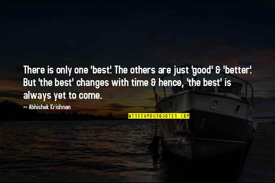 There's Always Better Quotes By Abhishek Krishnan: There is only one 'best'. The others are