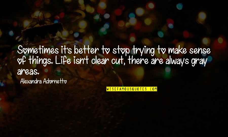 There's Always Better Quotes By Alexandra Adornetto: Sometimes it's better to stop trying to make