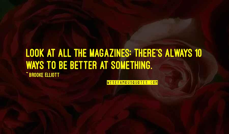 There's Always Better Quotes By Brooke Elliott: Look at all the magazines: There's always 10
