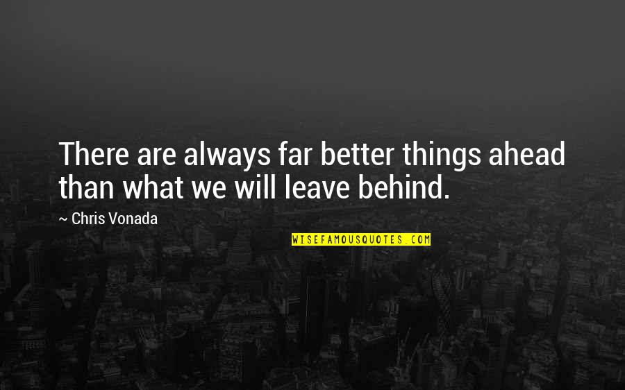 There's Always Better Quotes By Chris Vonada: There are always far better things ahead than