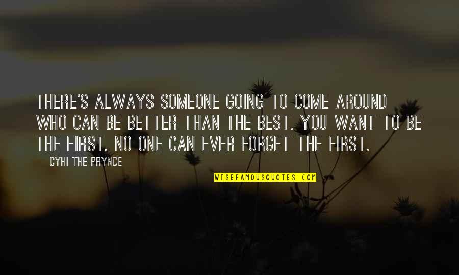 There's Always Better Quotes By Cyhi The Prynce: There's always someone going to come around who