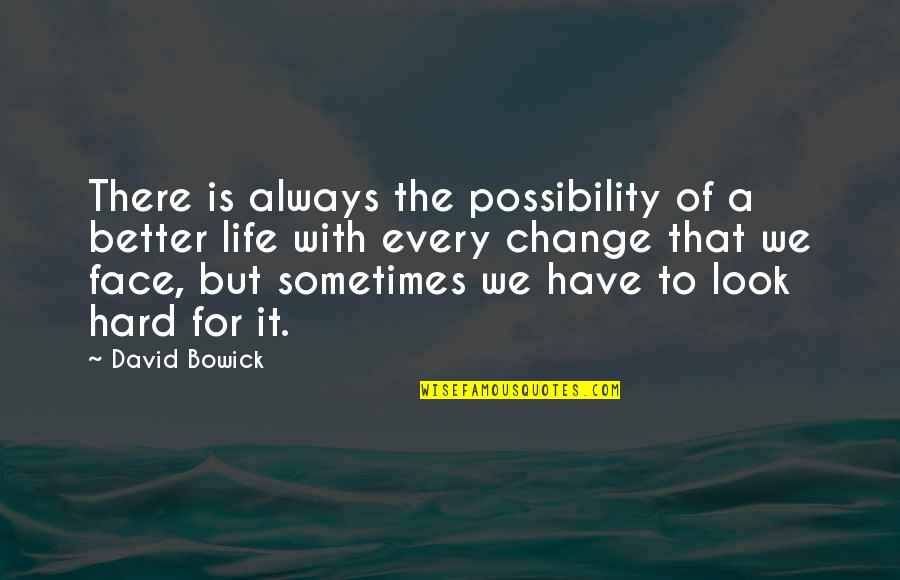 There's Always Better Quotes By David Bowick: There is always the possibility of a better