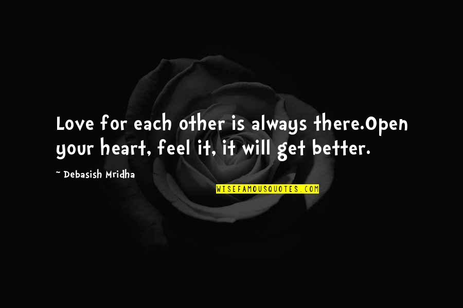 There's Always Better Quotes By Debasish Mridha: Love for each other is always there.Open your