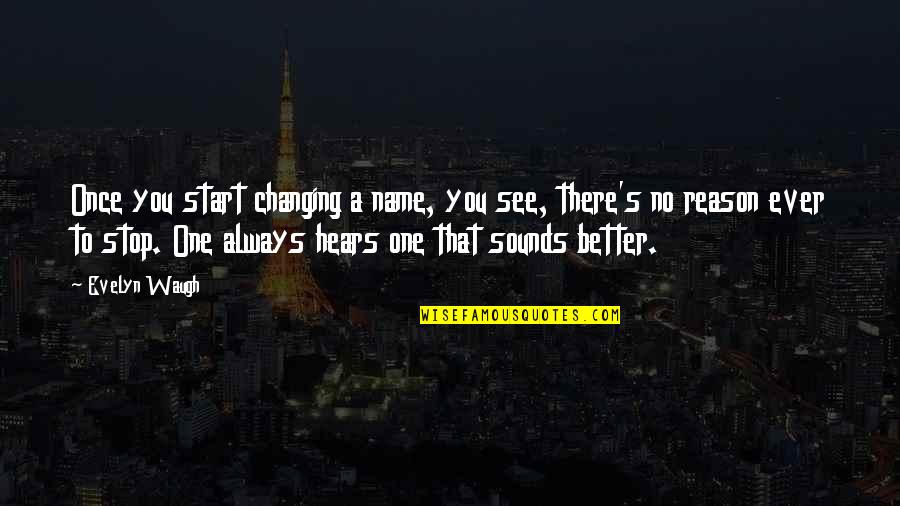 There's Always Better Quotes By Evelyn Waugh: Once you start changing a name, you see,