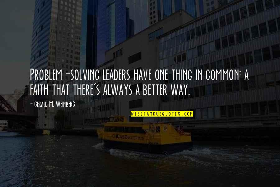 There's Always Better Quotes By Gerald M. Weinberg: Problem-solving leaders have one thing in common: a