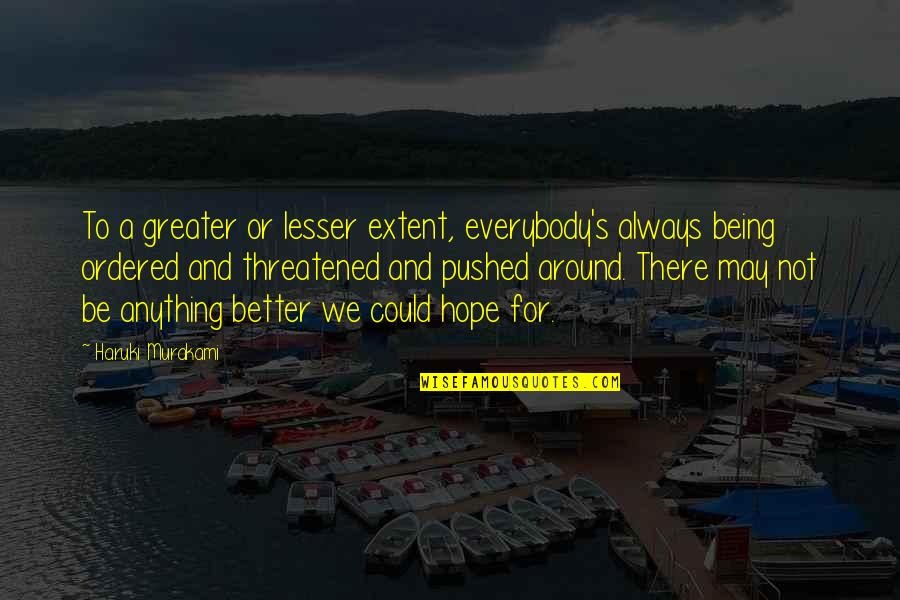 There's Always Better Quotes By Haruki Murakami: To a greater or lesser extent, everybody's always
