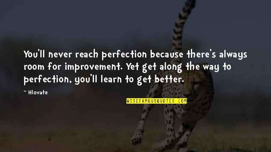 There's Always Better Quotes By Hlovate: You'll never reach perfection because there's always room