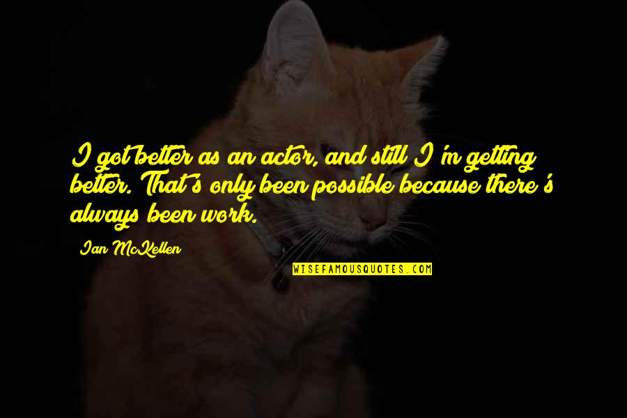 There's Always Better Quotes By Ian McKellen: I got better as an actor, and still