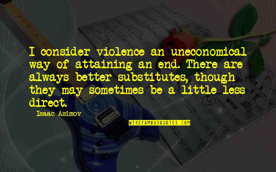 There's Always Better Quotes By Isaac Asimov: I consider violence an uneconomical way of attaining