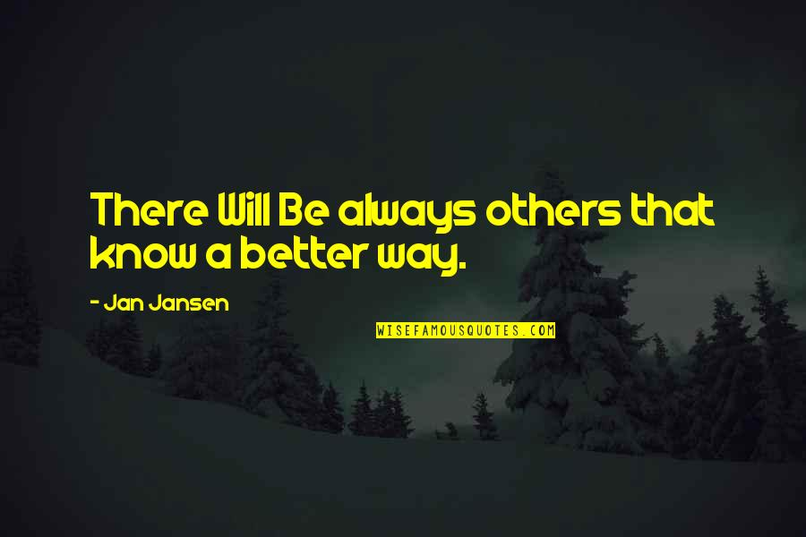 There's Always Better Quotes By Jan Jansen: There Will Be always others that know a