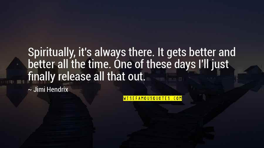 There's Always Better Quotes By Jimi Hendrix: Spiritually, it's always there. It gets better and