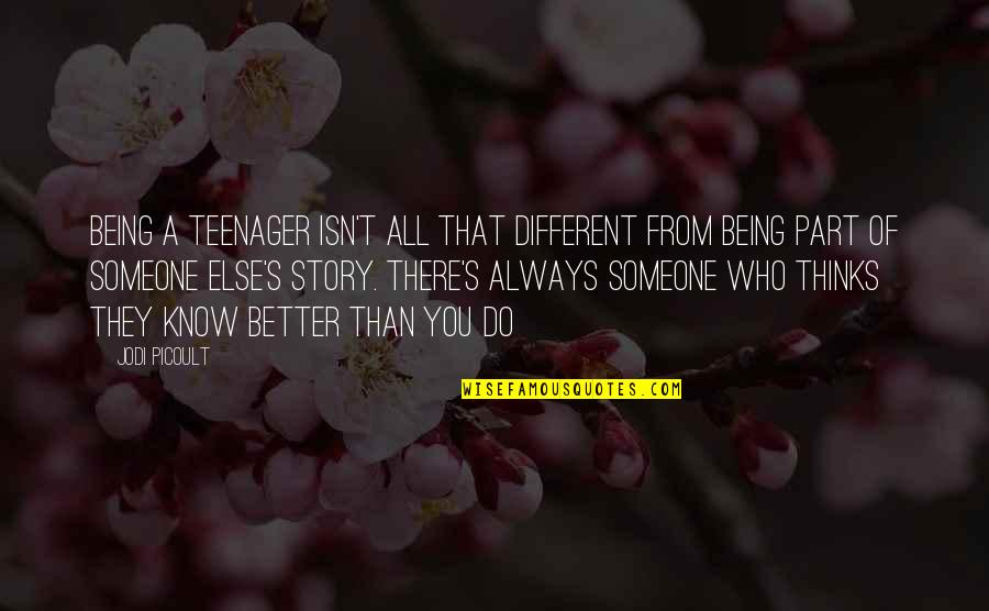 There's Always Better Quotes By Jodi Picoult: Being a teenager isn't all that different from