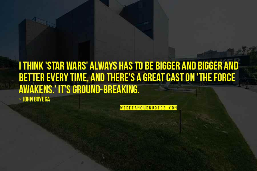 There's Always Better Quotes By John Boyega: I think 'Star Wars' always has to be