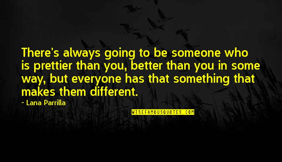 There's Always Better Quotes By Lana Parrilla: There's always going to be someone who is