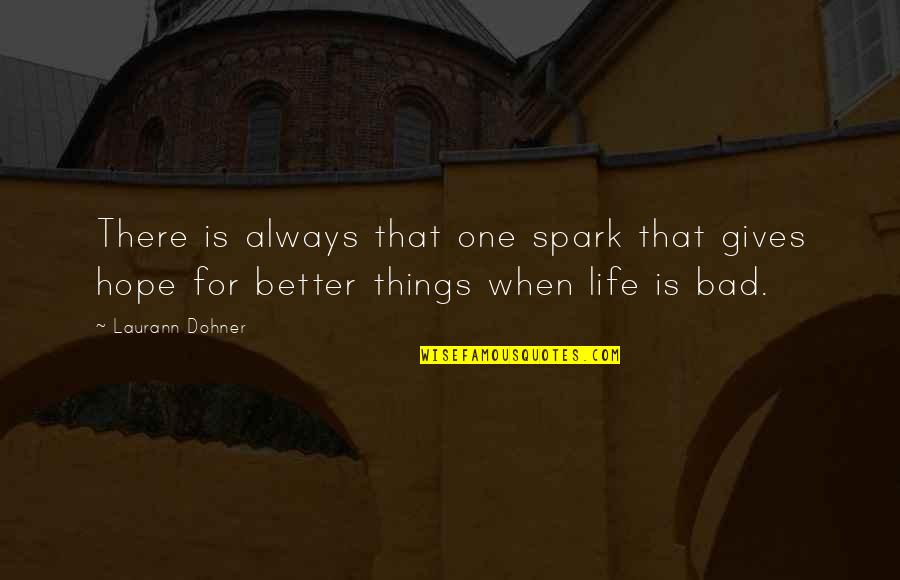 There's Always Better Quotes By Laurann Dohner: There is always that one spark that gives