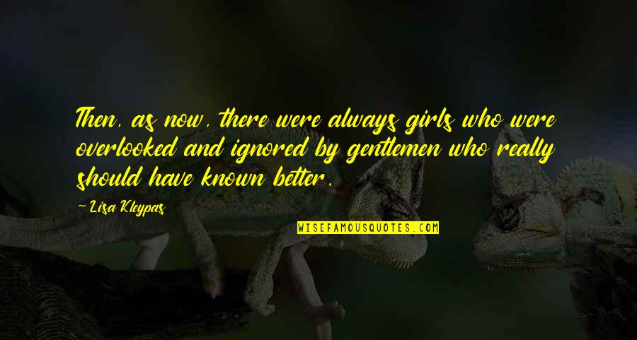 There's Always Better Quotes By Lisa Kleypas: Then, as now, there were always girls who