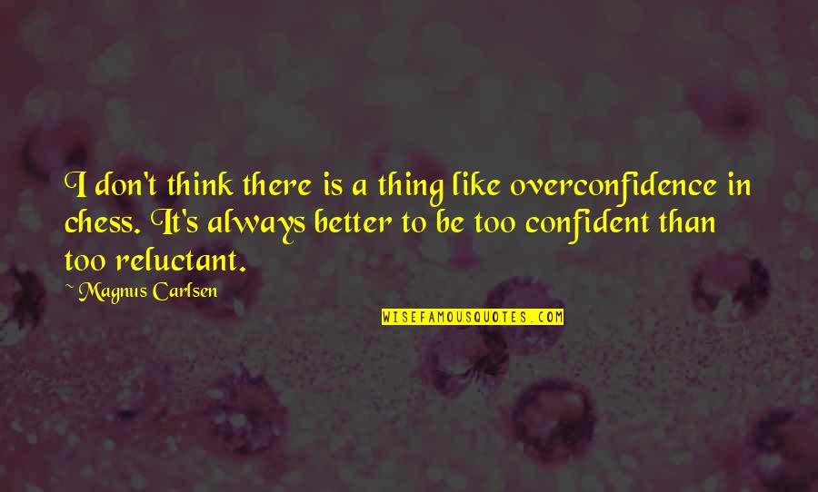 There's Always Better Quotes By Magnus Carlsen: I don't think there is a thing like