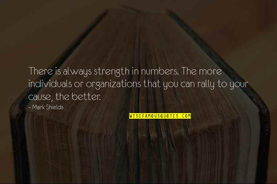 There's Always Better Quotes By Mark Shields: There is always strength in numbers. The more