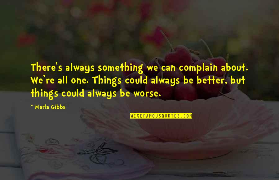 There's Always Better Quotes By Marla Gibbs: There's always something we can complain about. We're