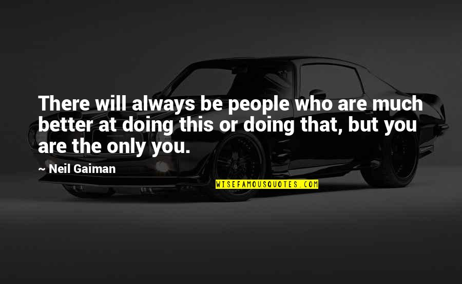 There's Always Better Quotes By Neil Gaiman: There will always be people who are much