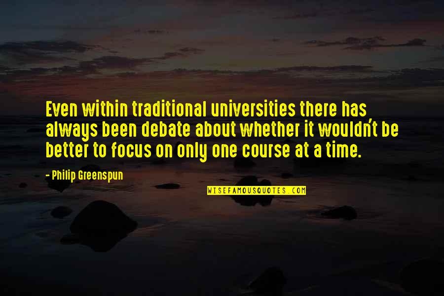 There's Always Better Quotes By Philip Greenspun: Even within traditional universities there has always been