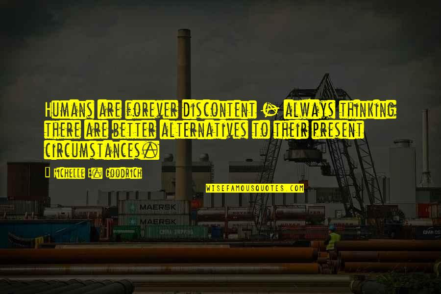 There's Always Better Quotes By Richelle E. Goodrich: Humans are forever discontent - always thinking there