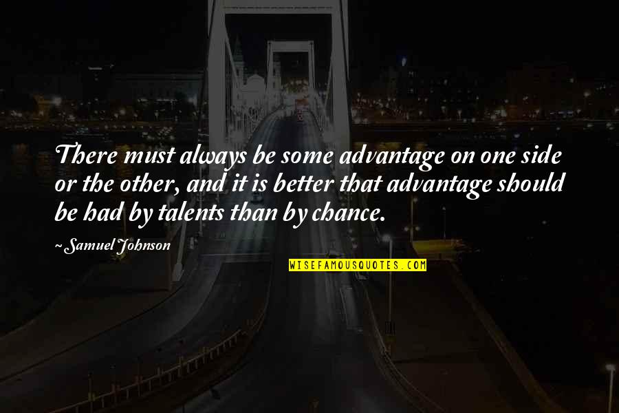 There's Always Better Quotes By Samuel Johnson: There must always be some advantage on one