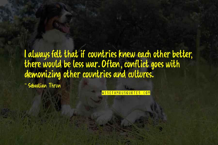 There's Always Better Quotes By Sebastian Thrun: I always felt that if countries knew each