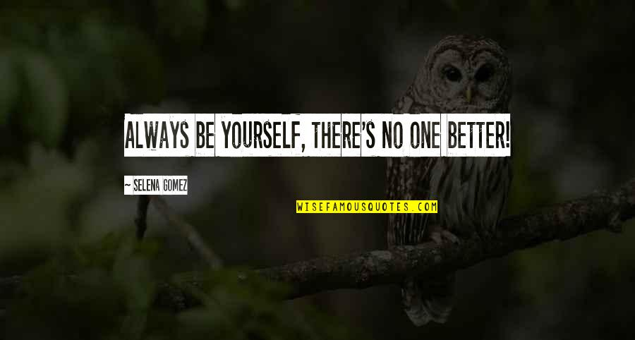 There's Always Better Quotes By Selena Gomez: Always be yourself, there's no one better!