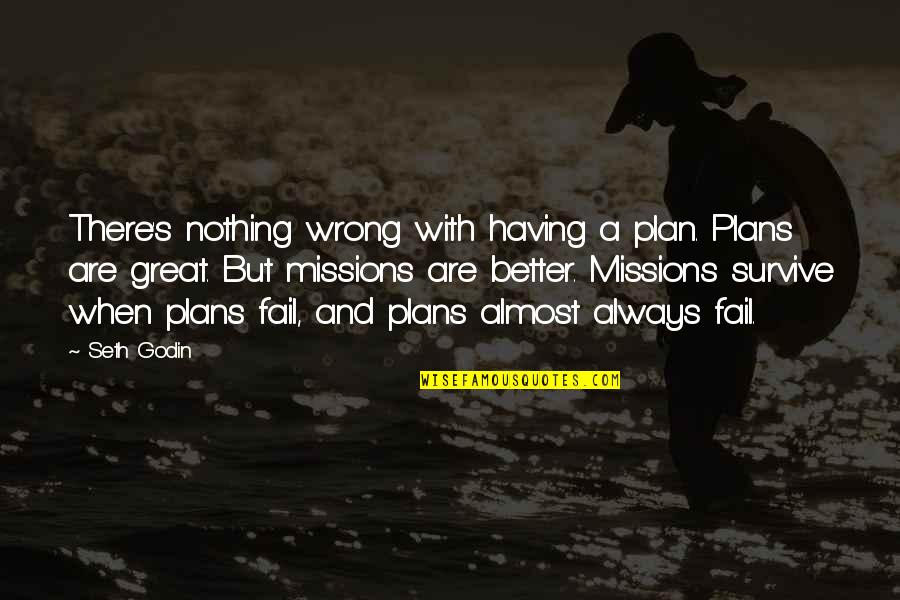 There's Always Better Quotes By Seth Godin: There's nothing wrong with having a plan. Plans