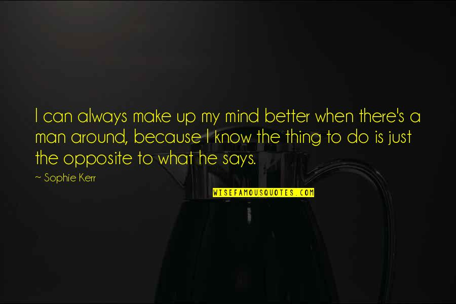 There's Always Better Quotes By Sophie Kerr: I can always make up my mind better