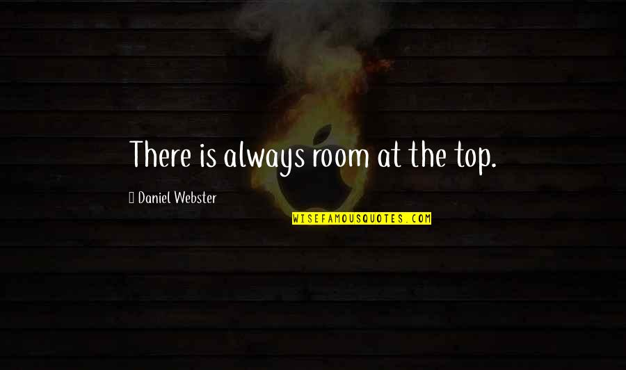 There's Always Room At The Top Quotes By Daniel Webster: There is always room at the top.