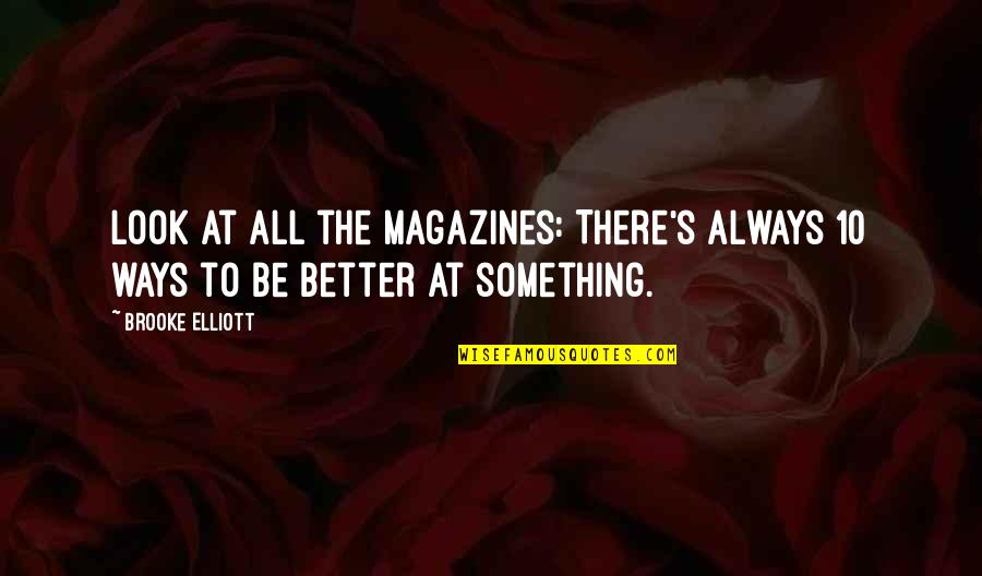 There's Always Something Better Quotes By Brooke Elliott: Look at all the magazines: There's always 10