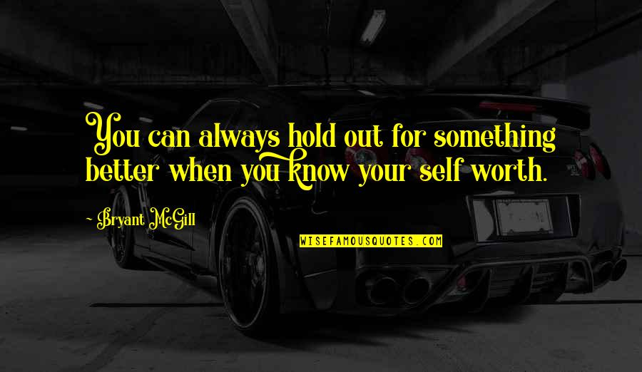 There's Always Something Better Quotes By Bryant McGill: You can always hold out for something better