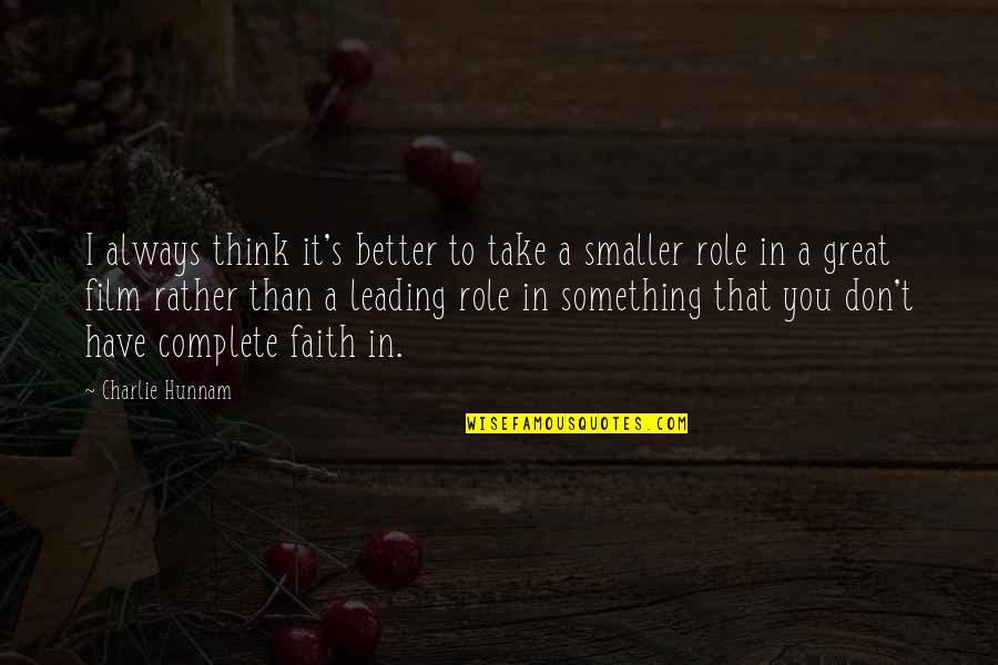 There's Always Something Better Quotes By Charlie Hunnam: I always think it's better to take a