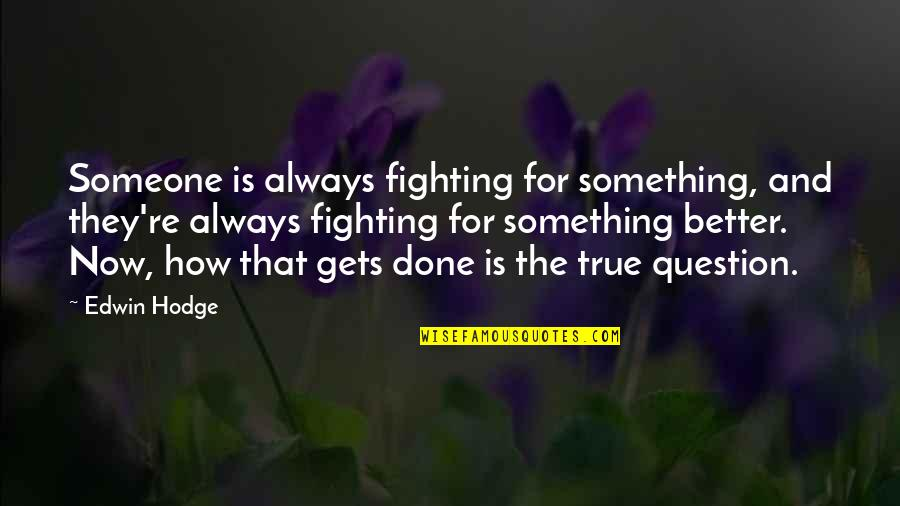 There's Always Something Better Quotes By Edwin Hodge: Someone is always fighting for something, and they're