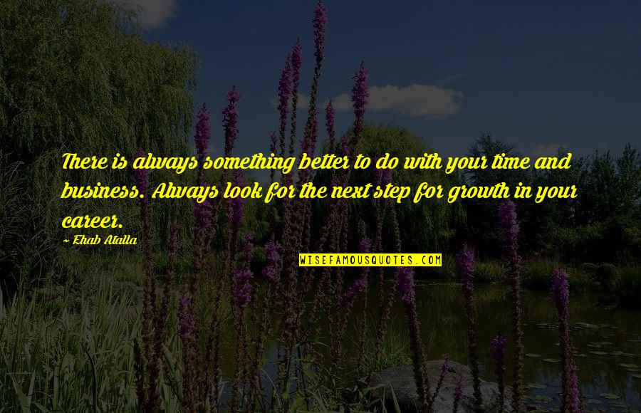 There's Always Something Better Quotes By Ehab Atalla: There is always something better to do with
