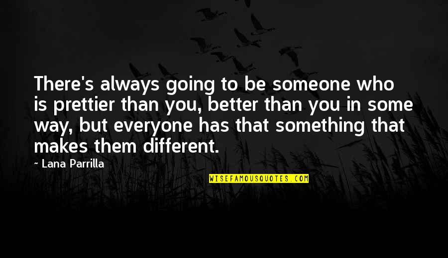There's Always Something Better Quotes By Lana Parrilla: There's always going to be someone who is