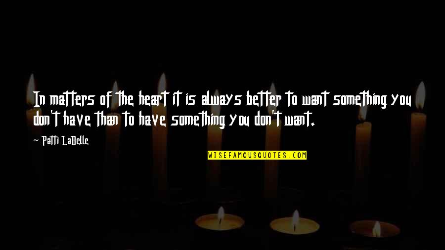 There's Always Something Better Quotes By Patti LaBelle: In matters of the heart it is always