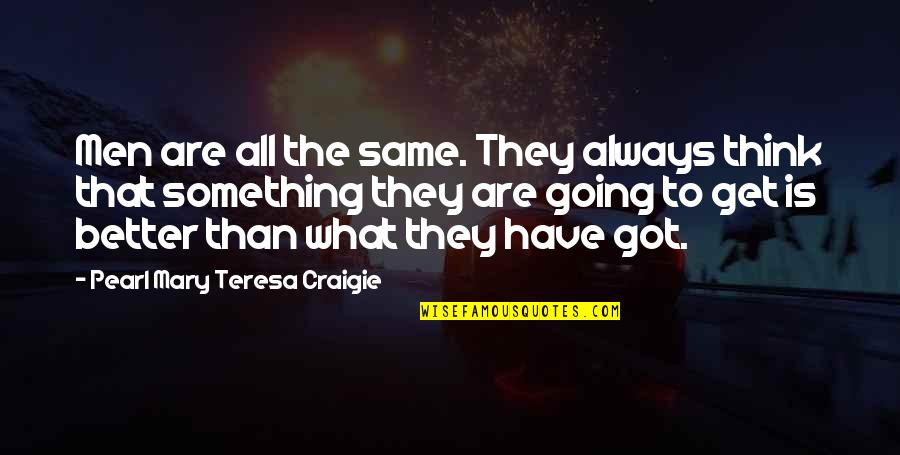 There's Always Something Better Quotes By Pearl Mary Teresa Craigie: Men are all the same. They always think