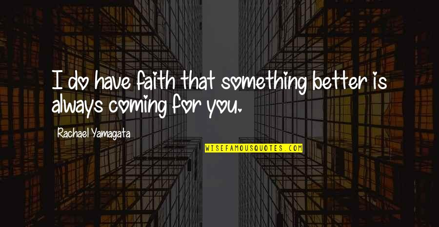 There's Always Something Better Quotes By Rachael Yamagata: I do have faith that something better is