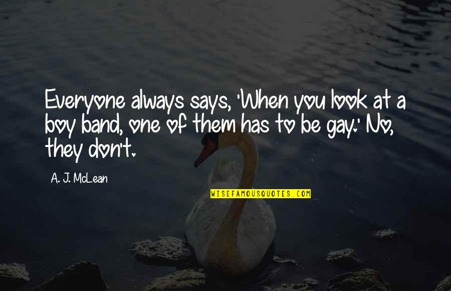 There's Always That One Boy Quotes By A. J. McLean: Everyone always says, 'When you look at a