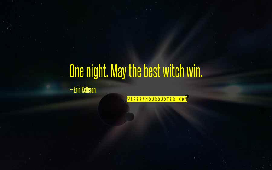There's Always That One Boy Quotes By Erin Kellison: One night. May the best witch win.